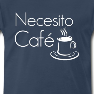 Necesito Cafe Funny Coffee Lovers Spanish T-shirt T-Shirts - Men's Premium T-Shirt