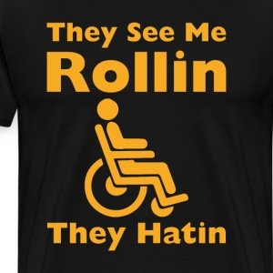 They See Me Rolling They Hating Funny Wheelchair  T-Shirts - Men's Premium T-Shirt