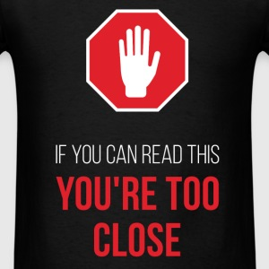 If you can read this you're too close - Men's T-Shirt