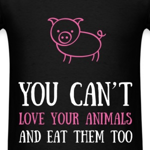 You can't love your animals and eat them too - Men's T-Shirt