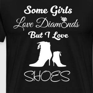 Some Girls Love Diamonds But I Love Shoes Funny T-Shirts - Men's Premium T-Shirt