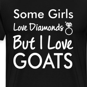 Some Girls Love Diamonds But I Love Goats Funny  T-Shirts - Men's Premium T-Shirt