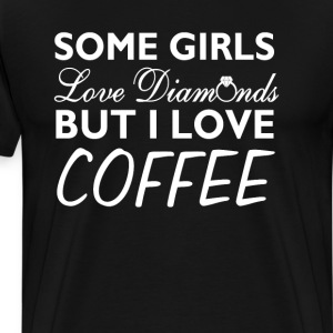 Some Girls Love Diamonds But I Love Coffee Funny  T-Shirts - Men's Premium T-Shirt
