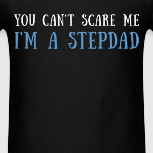 You can't scare me I'm a stepdad - Men's T-Shirt