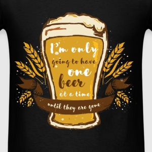 I'm only going to have one beer at a time until th - Men's T-Shirt