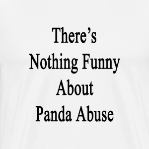 theres_nothing_funny_about_panda_abuse T-Shirts - Men's Premium T-Shirt