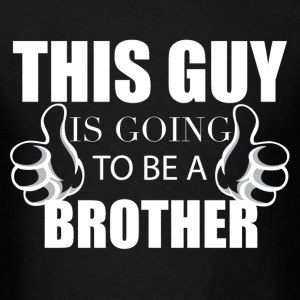 THIS GUY IS GOING TO BE A BROTHER	 T-Shirts - Men's T-Shirt