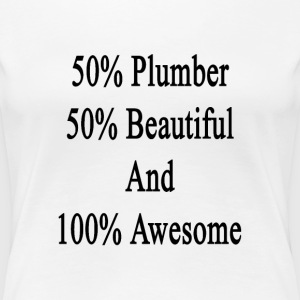 50_plumber_50_beautiful_and_100_awesome T-Shirts - Women's Premium T-Shirt