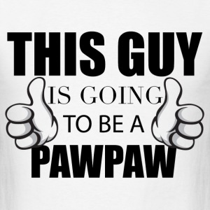 THIS GUY IS GOING TO BE A PAWPAW	 T-Shirts - Men's T-Shirt