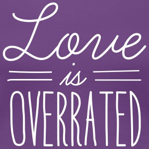 Love is overrated T-Shirts - Women's Premium T-Shirt