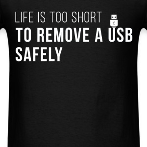 Life is too short to remove a USB safely - Men's T-Shirt