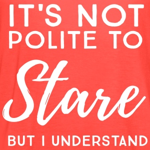 It's not polite to stare but I understand Tanks - Women's Flowy Tank Top by Bella