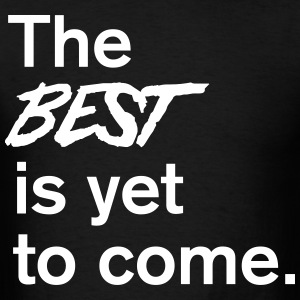The best is yet to come T-Shirts - Men's T-Shirt