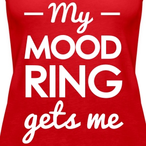 My mood ring gets me Tanks - Women's Premium Tank Top