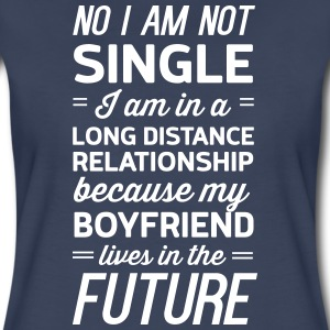 Not single. Boyfriend lives in the future T-Shirts - Women's Premium T-Shirt