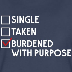 Single. Taken. Burdened with Purpose T-Shirts - Women's Premium T-Shirt
