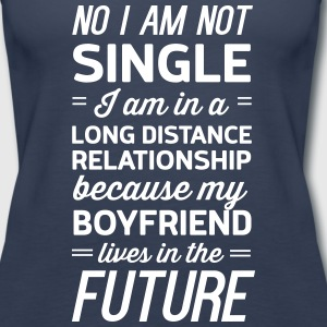 Not single. Boyfriend lives in the future Tanks - Women's Premium Tank Top
