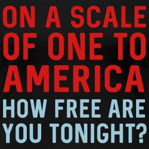 On a scale of one to America. How free tonight T-Shirts - Women's Premium T-Shirt