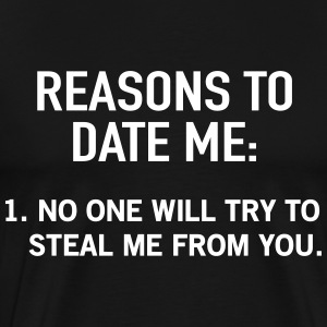 Reasons to date me. No one will steal me T-Shirts - Men's Premium T-Shirt
