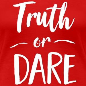 Truth or Dare T-Shirts - Women's Premium T-Shirt