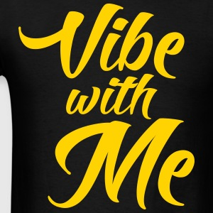 Vibe with me T-Shirts - Men's T-Shirt