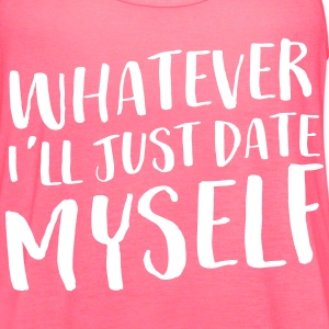 Whatever I'll just date myself Tanks - Women's Flowy Tank Top by Bella