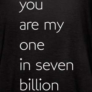 You are my one in seven billion Tanks - Women's Flowy Tank Top by Bella