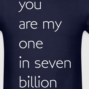 You are my one in seven billion T-Shirts - Men's T-Shirt