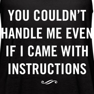 You couldn't handle me even w/ instructions Tanks - Women's Flowy Tank Top by Bella