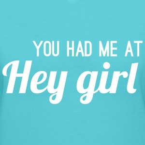You had me at hey girl T-Shirts - Women's V-Neck T-Shirt