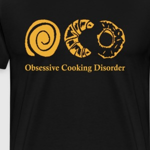 Obsessive Cooking Disorder Funny Graphic Cooking  T-Shirts - Men's Premium T-Shirt