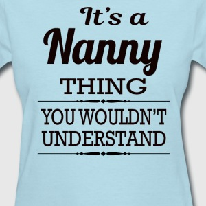 It's a Nanny thing you wouldn't understand - Women's T-Shirt