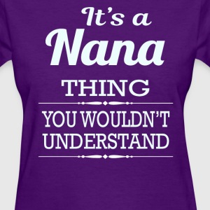 It's a Nana thing you wouldn't understand - Women's T-Shirt