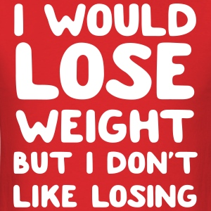 I would lose weight but I don't like losing T-Shirts - Men's T-Shirt