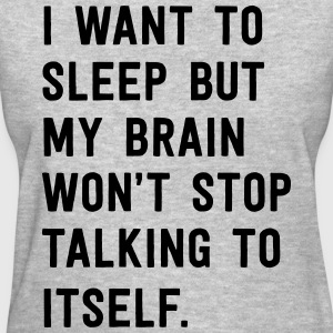 I want to sleep but my brain won't stop takling to T-Shirts - Women's T-Shirt