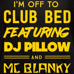 I'm off to club bed featuring DJ pillow Tanks - Women's Flowy Tank Top by Bella