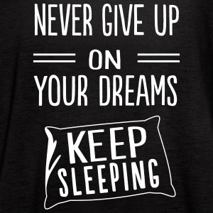 Never give up on dreams. Keep sleeping Tanks - Women's Flowy Tank Top by Bella