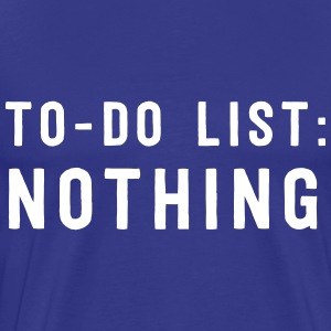 To Do List: Nothing T-Shirts - Men's Premium T-Shirt