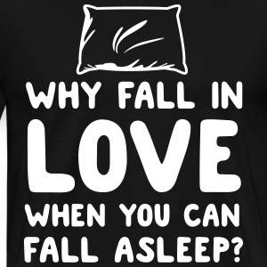 Why fall in love when you can fall asleep? T-Shirts - Men's Premium T-Shirt