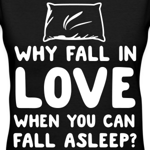 Why fall in love when you can fall asleep? T-Shirts - Women's V-Neck T-Shirt