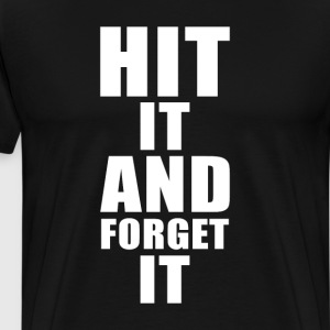 Hit it and Forget it Funny Crude T-shirt T-Shirts - Men's Premium T-Shirt