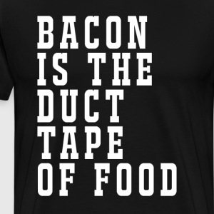 Bacon is the Duct Tape of Food Funny T-shirt T-Shirts - Men's Premium T-Shirt