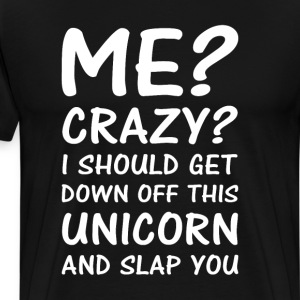 Crazy? I Should Get Off the Unicorn Funny T-shirt T-Shirts - Men's Premium T-Shirt