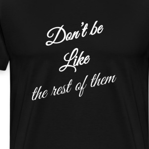 Don't Be Like the Rest of Them Darling T-Shirt T-Shirts - Men's Premium T-Shirt