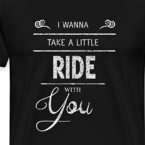 I Want to Take a Ride With You Graphic T-Shirt T-Shirts - Men's Premium T-Shirt