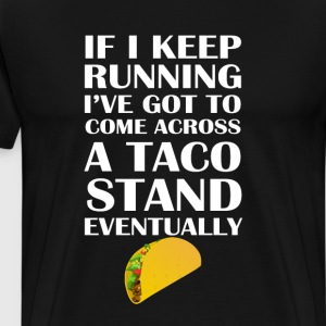 If I Keep Running I'll Come to  Taco Stand T-shirt T-Shirts - Men's Premium T-Shirt