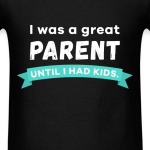 I was a great parent until I had kids. - Men's T-Shirt