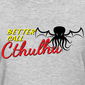 Better call Cthulhu - Women's T-Shirt