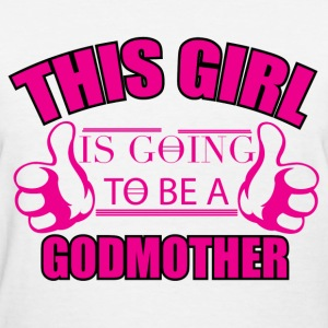 THIS GIRL IS GOING TO BE A GODMOTHER	 T-Shirts - Women's T-Shirt