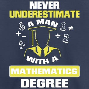 NEVER UNDERESTIMATE A MAN WITH A MATHEMATICS DEGREE! Baby & Toddler Shirts - Toddler Premium T-Shirt